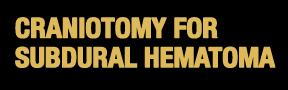 CRAINOTOMY-Subdural